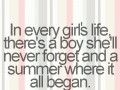 In every girls life, there's a boy she'll never forget and a summer where it all began.
