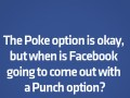 When is Facebook going to come out with a punch option