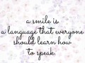 A smile is a language that everyone should learn how to speak.