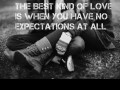 The best kind of love is when you have no expectations at all