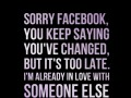 Sorry Facebook, you keep saying you've changed, but it's too late. I'm already in love with someone else and his name is twitter.