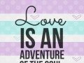 Love is an adventure of the soul.