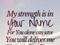 My strength is in Your Name. For You alone can save. You will deliver me. Yours is the victory. Whom shall I fear?