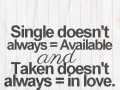 Single doesn't always = available and taken doesn't always = in love.
