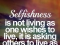 Selfishness is not living as one wishes to live, it is asking others to live as one wishes to live.