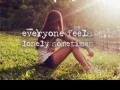 Everyone feels lonely sometimes