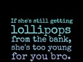 If she's still getting lollipops from the bank, she's too young for you bro.
