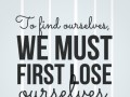 To find ourselves, we must first lose ourselves.