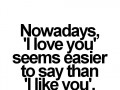 Nowadays, 'I love you' seems easier to say than 'I like you'.