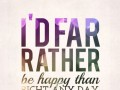 I'd far rather be happy than right any day.