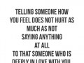 Telling someone how you feel does not hurt as much as not saying anything at all to that someone who is deeply in love with you.