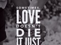 Sometimes, love doesn't die it just changes.
