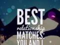 Best Relationship Matches: You and I.
