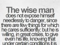 The wise man does not expose himself needlessly to danger, since there are few things for which he cares sufficiently