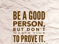 Be a good person, but don't waste time to prove it