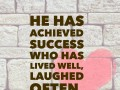 He has achieved success who has lived well, laughed often, and loved much