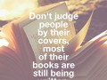 Don't judge people by their covers, most of their books are still being written
