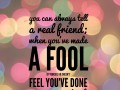 You can always tell a real friend: when you've made a fool of yourself he doesn't feel you've done a permanent job