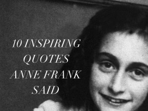 Top 10 inspiring quotes from Anne Frank
