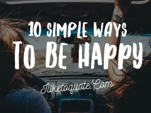 10 Simple Ways To Be Happy