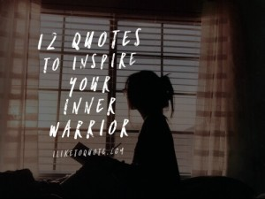 12 Quotes To Inspire Your Inner Warrior