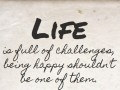 Life is full of challenges, being happy shouldn't be one of them.