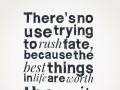 There's no use trying to rush fate, because the best things in life are worth the wait.