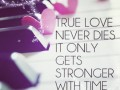 True love never dies. It only gets stronger with time.