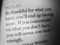 Be thankful for what you have, you'll end up having more.