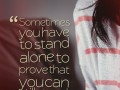 Sometimes you have to stand alone to prove that you can still stand.