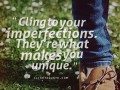 Cling to your imperfections