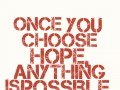 Once you choose hope anything is possible