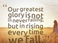 Our greatest glory is not in never falling