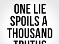 One lie spoils a thousand truths