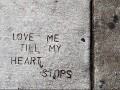 Love me til my heart stops.