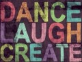 Dance Laugh Create Dream