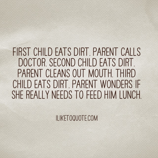 First child eats dirt. Parent calls doctor. Second child eats dirt. Parent cleans out mouth. Third child eats dirt.