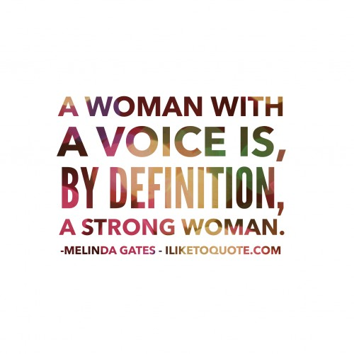 A woman with a voice is, by definition, a strong woman. - Melinda Gates