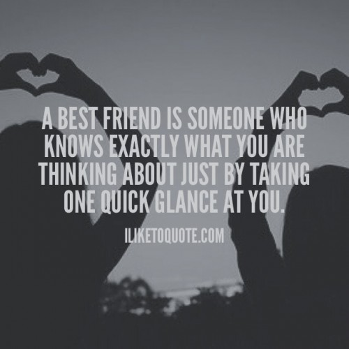 A best friend is someone who knows exactly what you are thinking about just by talking one quick glance at you.